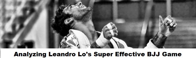 Analyzing Leandro Lo's Super Effective BJJ Game