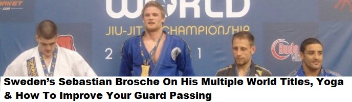 Sweden's Sebastian Brosche On His Multiple World Titles, Yoga & How To Improve Your Guard Passing