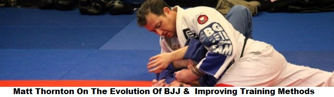 Matt Thornton On The Evolution Of BJJ & Improving Training Methods