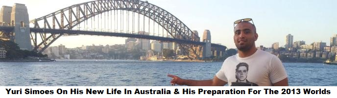 Pan Champ Yuri Simoes On His New Life In Australia & His Preparation For The 2013 Worlds
