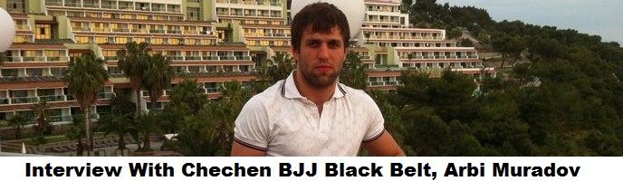 Interview With Chechen BJJ Black Belt, Arbi Muradov