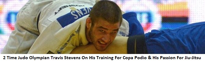 2 Time Judo Olympian Travis Stevens On His Training For Copa Podio, His Passion For Jiu-Jitsu & Facing Flavio Canto
