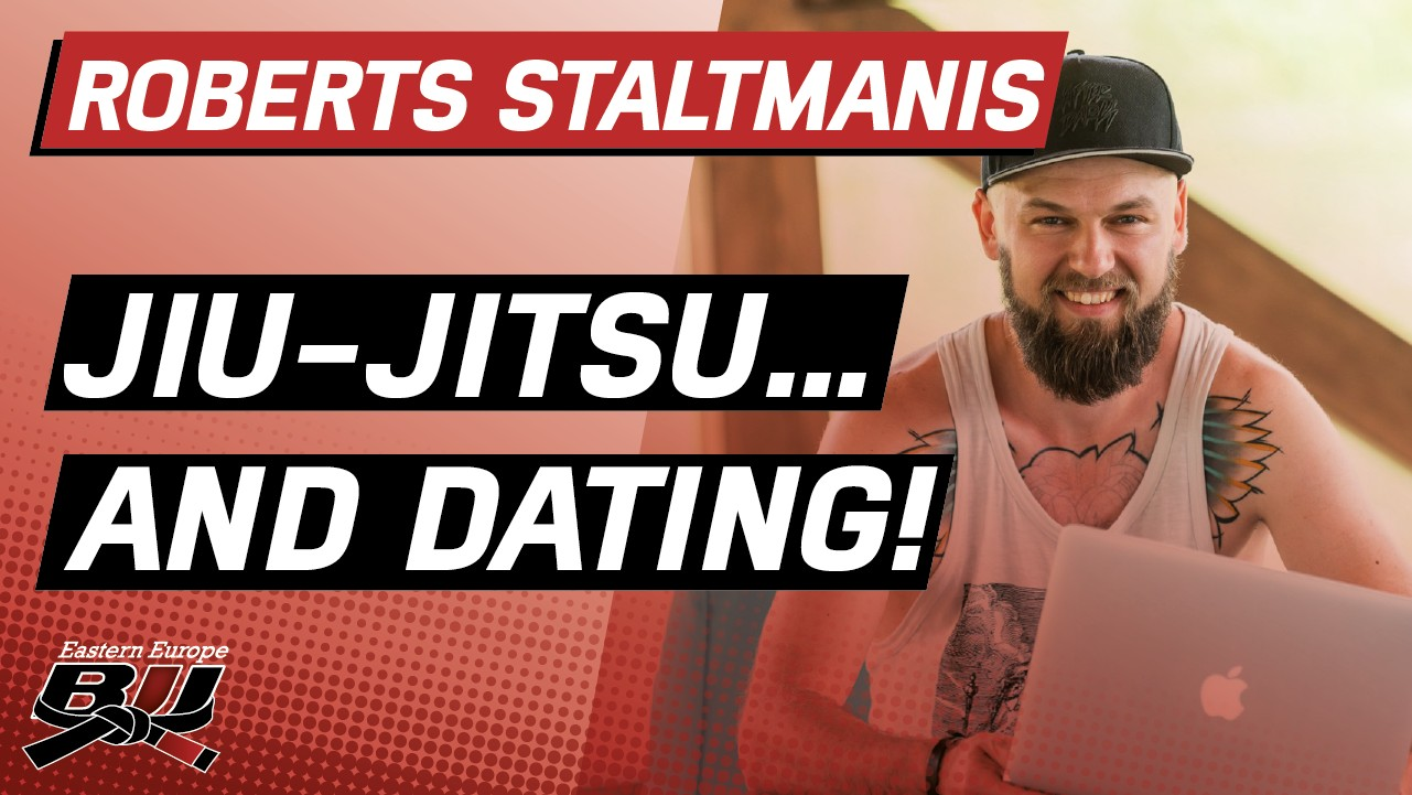 Jiu-Jitsu and Dating – Roberts Staltmanis | BJJEE Podcast #6